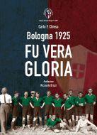Bologna 1925. Fu vera gloria